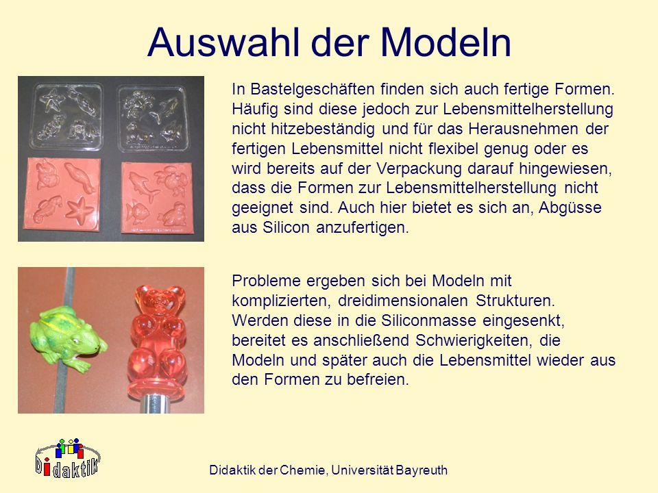 Didaktik der Chemie, Universität Bayreuth Auswahl der Modeln In Bastelgeschäften finden sich auch fertige Formen. Häufig sind diese jedoch zur Lebensm