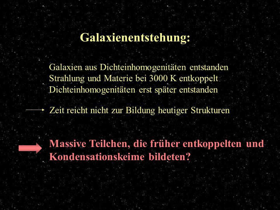 Galaxienentstehung Galaxienentstehung: Galaxien aus Dichteinhomogenitäten entstanden Strahlung und Materie bei 3000 K entkoppelt Dichteinhomogenitäten