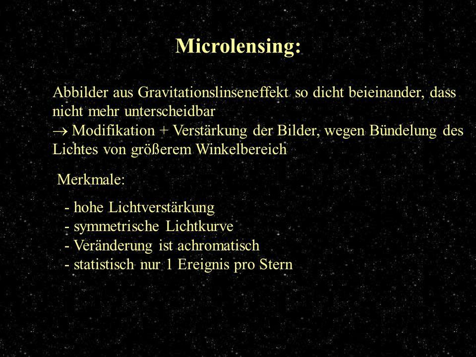 Microlensing Abbilder aus Gravitationslinseneffekt so dicht beieinander, dass nicht mehr unterscheidbar Modifikation + Verstärkung der Bilder, wegen B