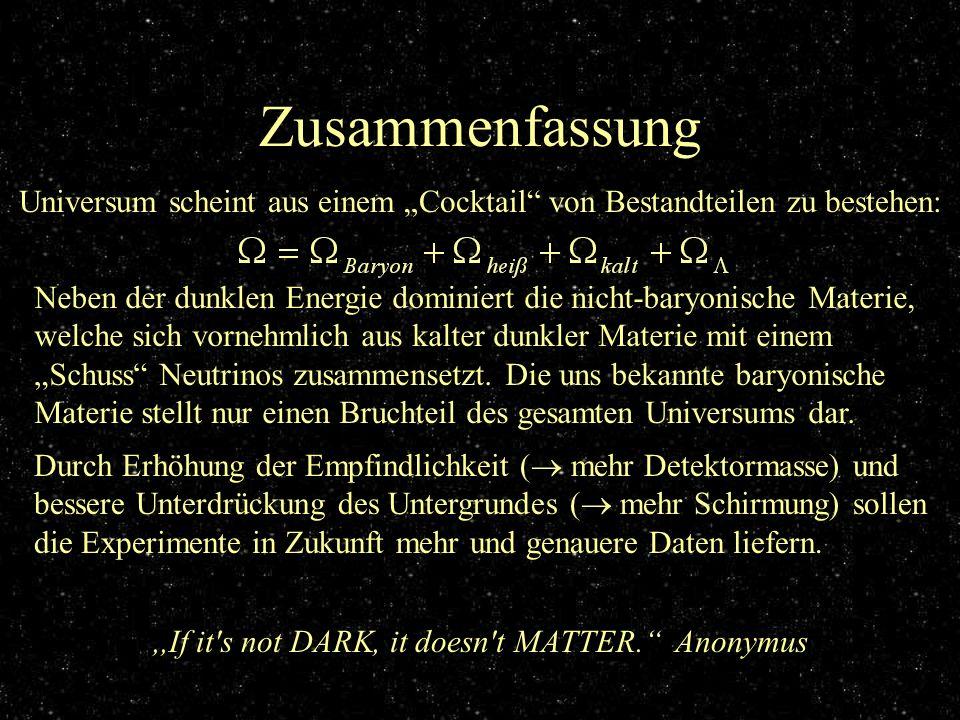 Zusammenfassung Universum scheint aus einem Cocktail von Bestandteilen zu bestehen: Neben der dunklen Energie dominiert die nicht-baryonische Materie,
