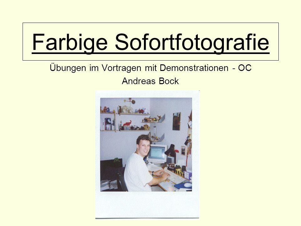 Farbige Sofortfotografie Übungen im Vortragen mit Demonstrationen - OC Andreas Bock