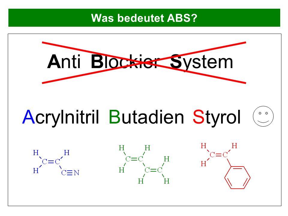 Was bedeutet ABS? AntiBlockierSystem AcrylnitrilButadienStyrol
