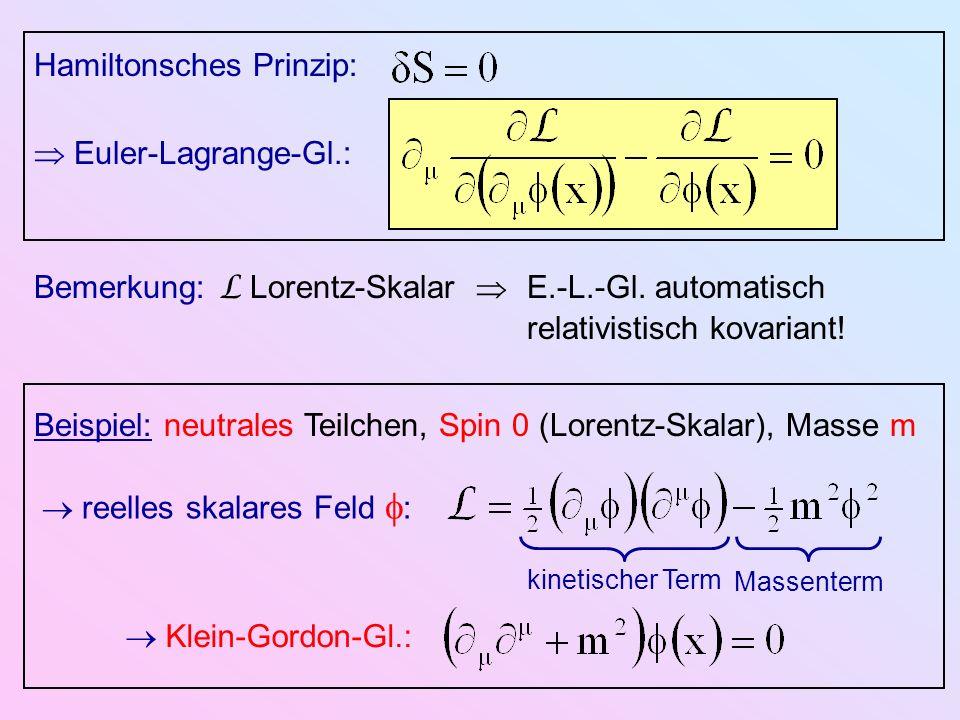 Hamiltonsches Prinzip: Euler-Lagrange-Gl.: Bemerkung: L Lorentz-Skalar E.-L.-Gl. automatisch relativistisch kovariant! Klein-Gordon-Gl.: Beispiel: neu