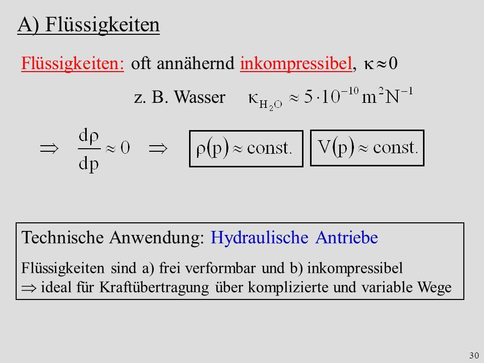 30 A) Flüssigkeiten Flüssigkeiten: oft annähernd inkompressibel, 0 z.