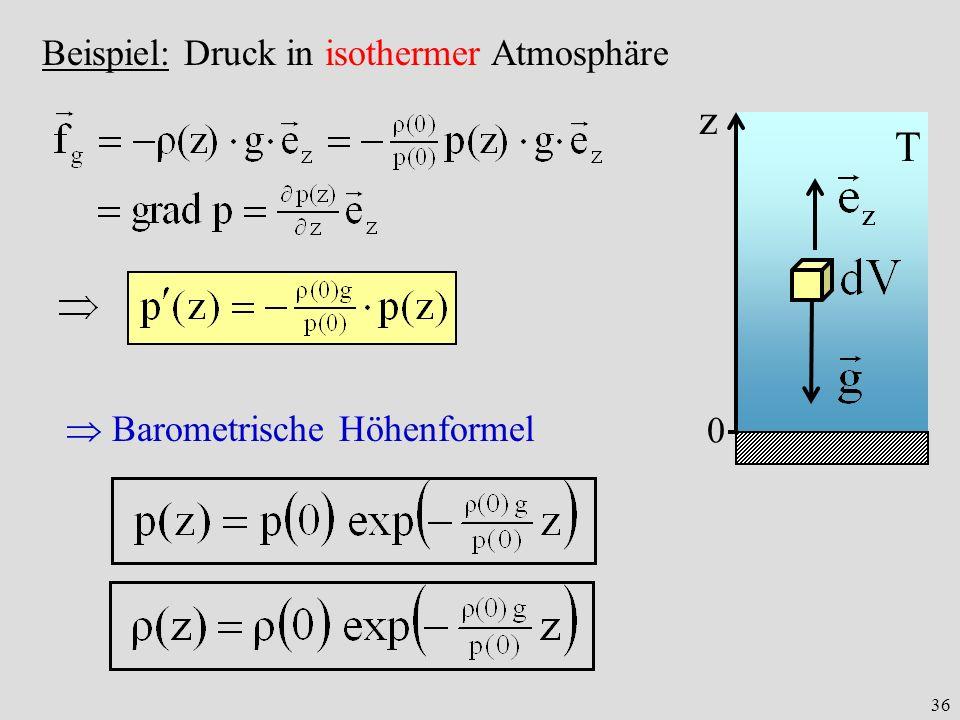 36 Barometrische Höhenformel Beispiel: Druck in isothermer Atmosphäre z 0 T