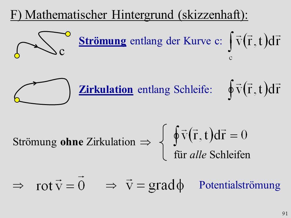 91 F) Mathematischer Hintergrund (skizzenhaft): c Strömung entlang der Kurve c: Zirkulation entlang Schleife: Strömung ohne Zirkulation für alle Schleifen Potentialströmung