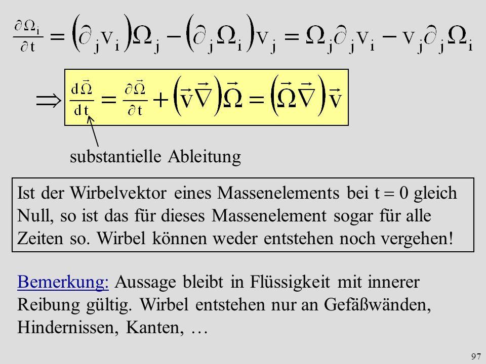 97 substantielle Ableitung Ist der Wirbelvektor eines Massenelements bei t 0 gleich Null, so ist das für dieses Massenelement sogar für alle Zeiten so.