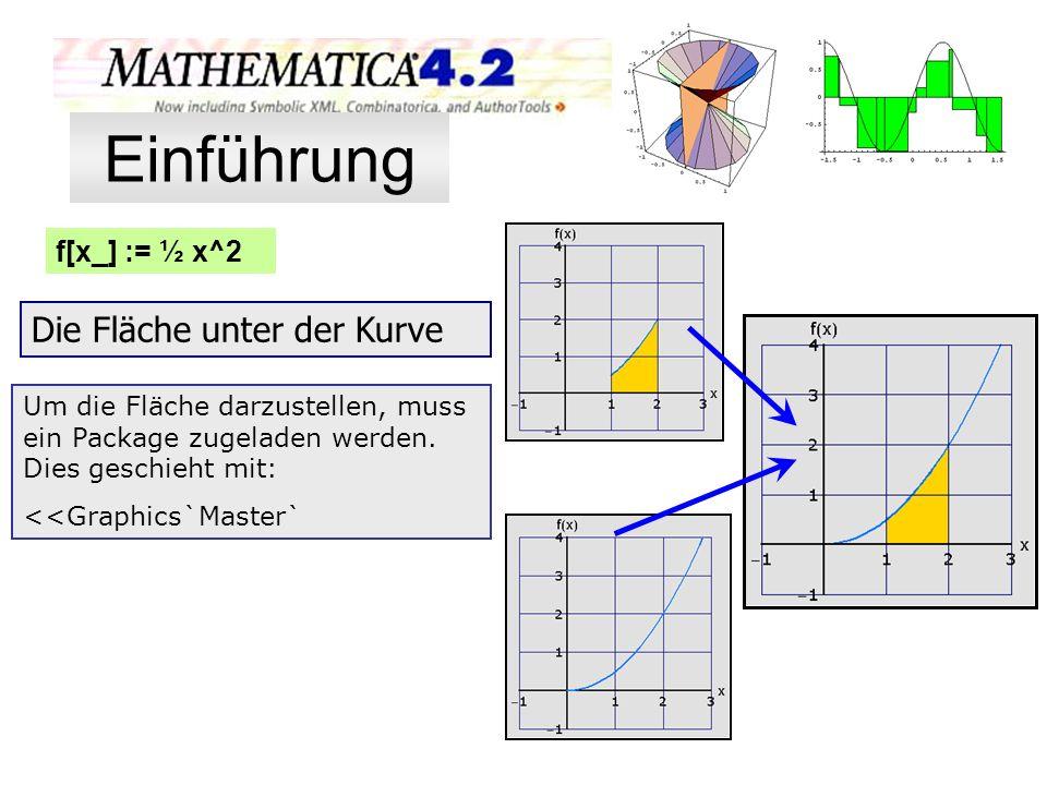f[x_] := ½ x^2 Die Fläche unter der Kurve Um die Fläche darzustellen, muss ein Package zugeladen werden. Dies geschieht mit: <<Graphics`Master` Einfüh