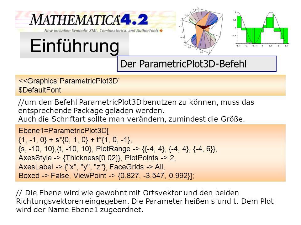 <<Graphics`ParametricPlot3D` $DefaultFont //um den Befehl ParametricPlot3D benutzen zu können, muss das entsprechende Package geladen werden. Auch die