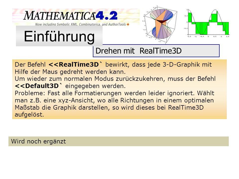 Drehen mit RealTime3D Der Befehl <<RealTime3D` bewirkt, dass jede 3-D-Graphik mit Hilfe der Maus gedreht werden kann. Um wieder zum normalen Modus zur