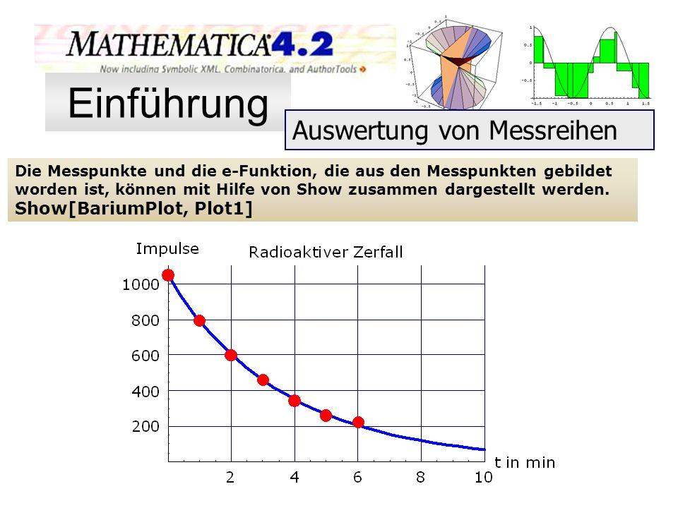 Die Messpunkte und die e-Funktion, die aus den Messpunkten gebildet worden ist, können mit Hilfe von Show zusammen dargestellt werden. Show[BariumPlot