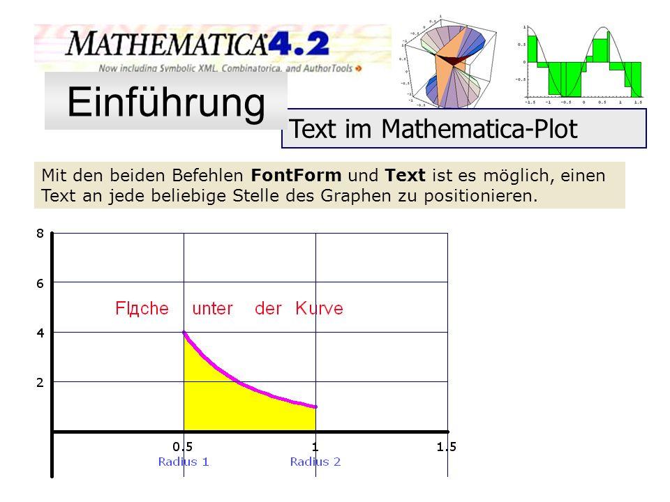 Text im Mathematica-Plot Mit den beiden Befehlen FontForm und Text ist es möglich, einen Text an jede beliebige Stelle des Graphen zu positionieren. E