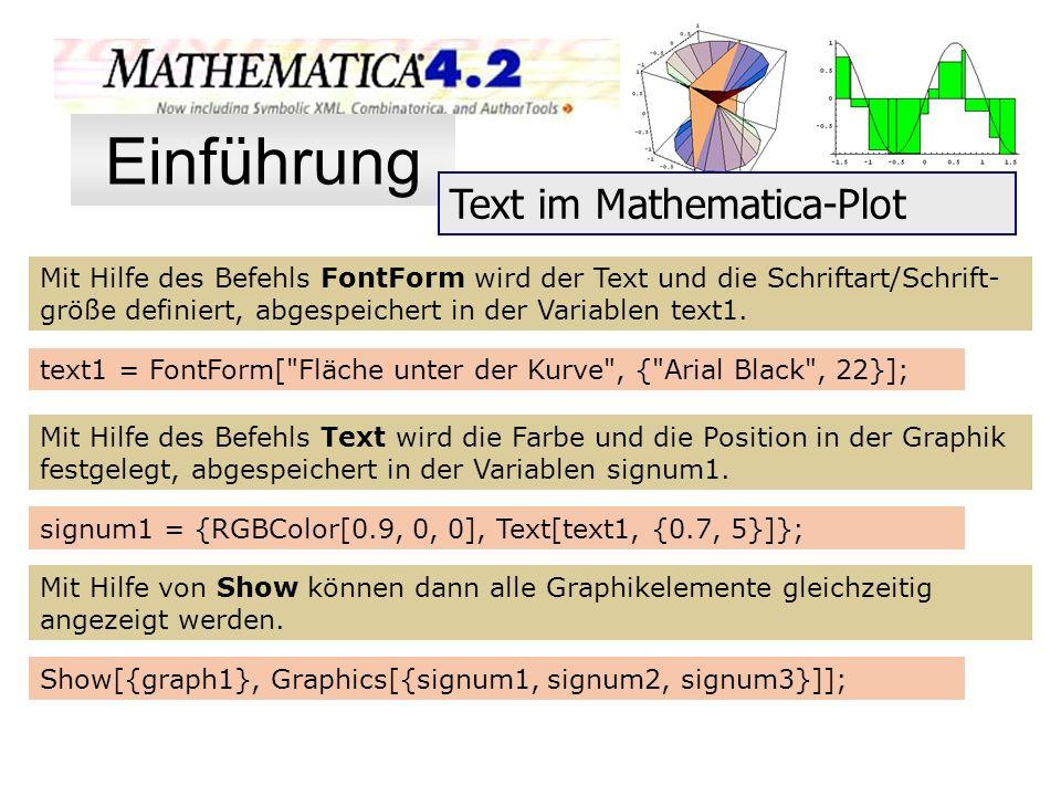 Mit Hilfe des Befehls FontForm wird der Text und die Schriftart/Schrift- größe definiert, abgespeichert in der Variablen text1. text1 = FontForm[