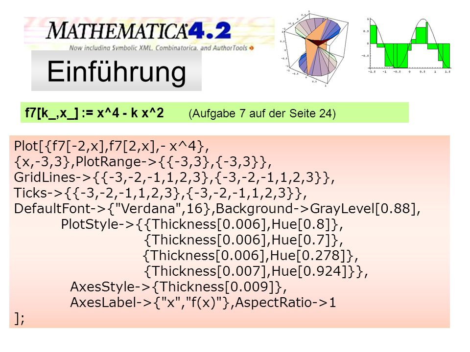f[x_] := 1/15 x^5-1/2 ^4 + 8/9 x^3 Kurvenuntersuchung Nullstellen: f[x] =0 Der Befehle Solve löst die Gleichung nach der angegebenen Variablen auf.