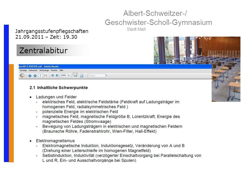 Albert-Schweitzer-/ Geschwister-Scholl-Gymnasium Stadt Marl Jahrgangsstufenpflegschaften 21.09.2011 – Zeit: 19.30 Zentralabitur