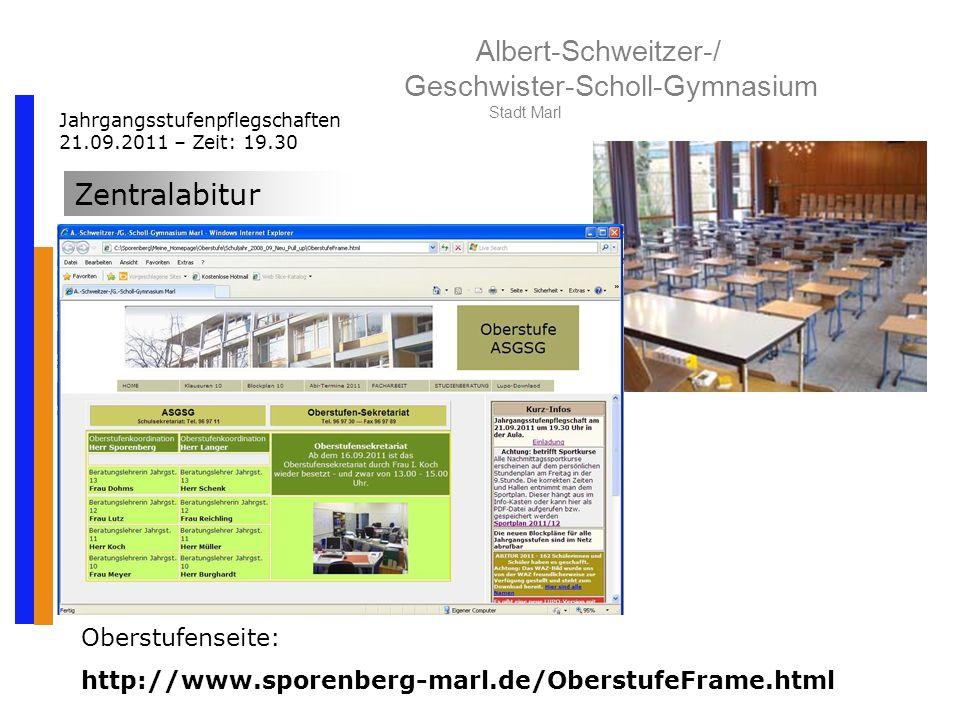 Albert-Schweitzer-/ Geschwister-Scholl-Gymnasium Stadt Marl Jahrgangsstufenpflegschaften 21.09.2011 – Zeit: 19.30 Zentralabitur Oberstufenseite: http://www.sporenberg-marl.de/OberstufeFrame.html