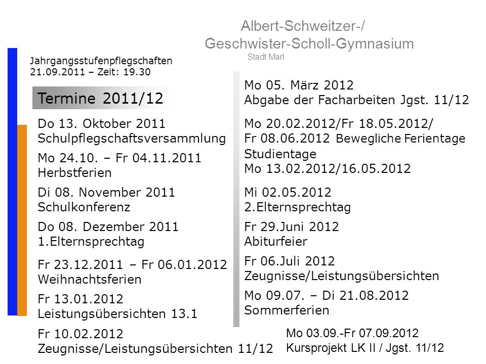 Albert-Schweitzer-/ Geschwister-Scholl-Gymnasium Stadt Marl Jahrgangsstufenpflegschaften 21.09.2011 – Zeit: 19.30 Termine 2011/12 Do 13.