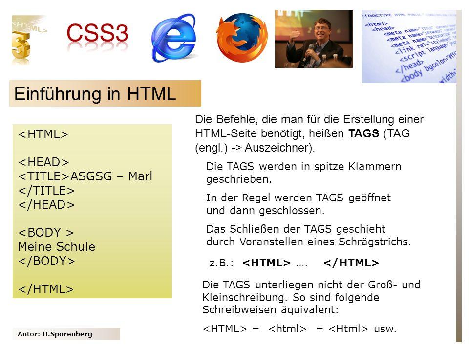 Autor: H.Sporenberg Einführung in HTML ASGSG – Marl Meine Schule Die Befehle, die man für die Erstellung einer HTML-Seite benötigt, heißen TAGS (TAG (engl.) -> Auszeichner).