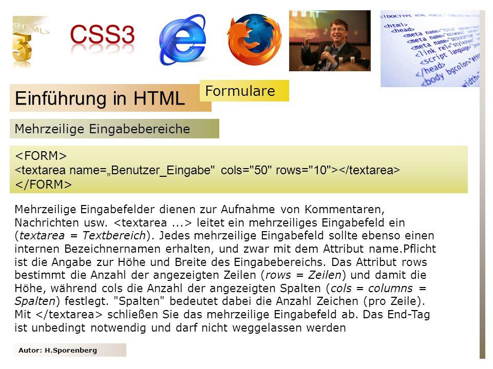 Autor: H.Sporenberg Einführung in HTML Mehrzeilige Eingabebereiche Mehrzeilige Eingabefelder dienen zur Aufnahme von Kommentaren, Nachrichten usw.