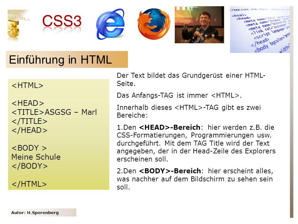 Autor: H.Sporenberg Einführung in HTML ASGSG – Marl Meine Schule Der Text bildet das Grundgerüst einer HTML- Seite. Das Anfangs-TAG ist immer. Innerha