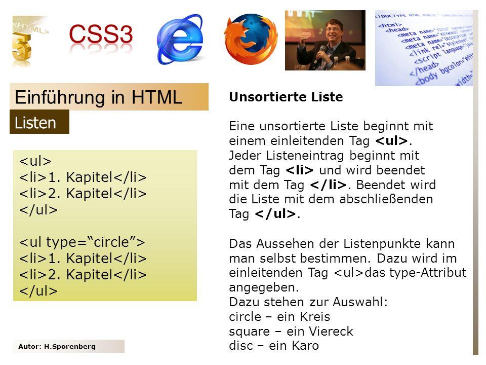 Autor: H.Sporenberg Einführung in HTML 1. Kapitel 2. Kapitel 1. Kapitel 2. Kapitel Unsortierte Liste Eine unsortierte Liste beginnt mit einem einleite