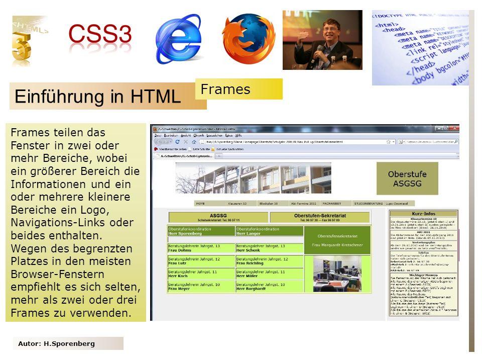 Autor: H.Sporenberg Einführung in HTML Frames teilen das Fenster in zwei oder mehr Bereiche, wobei ein größerer Bereich die Informationen und ein oder mehrere kleinere Bereiche ein Logo, Navigations-Links oder beides enthalten.