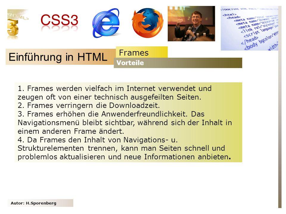 Autor: H.Sporenberg Einführung in HTML 1. Frames werden vielfach im Internet verwendet und zeugen oft von einer technisch ausgefeilten Seiten. 2. Fram