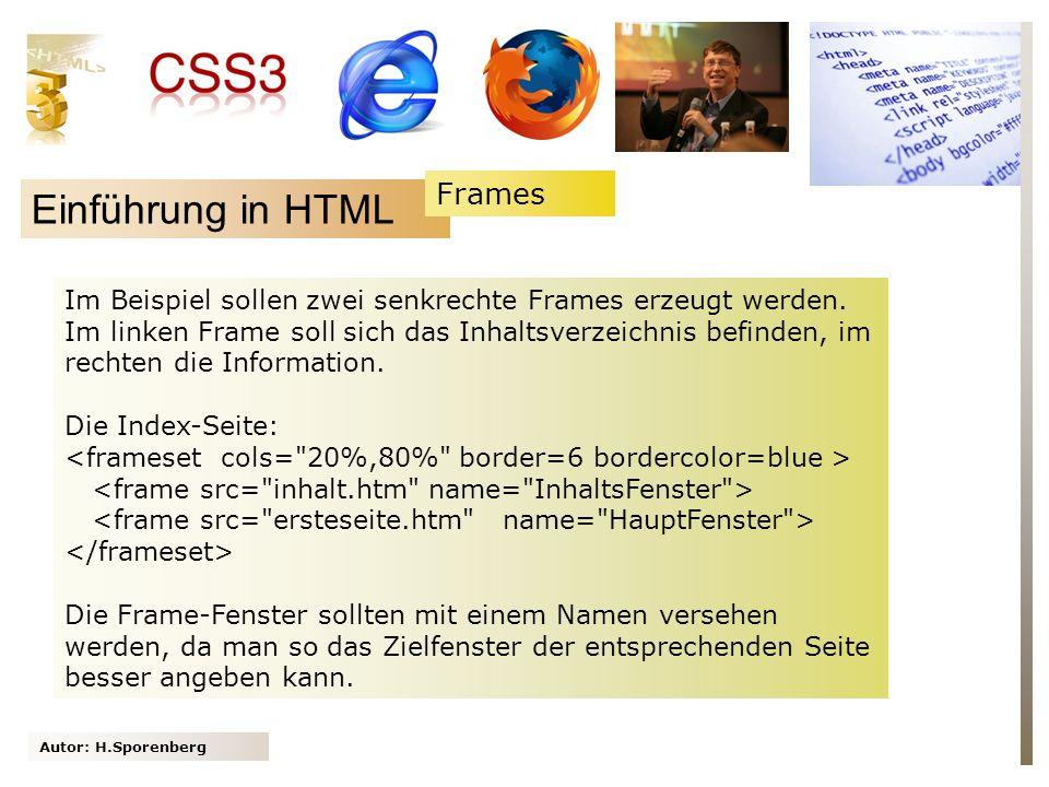 Autor: H.Sporenberg Einführung in HTML Im Beispiel sollen zwei senkrechte Frames erzeugt werden. Im linken Frame soll sich das Inhaltsverzeichnis befi