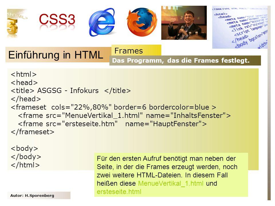 Autor: H.Sporenberg Einführung in HTML ASGSG - Infokurs Frames Das Programm, das die Frames festlegt. Für den ersten Aufruf benötigt man neben der Sei