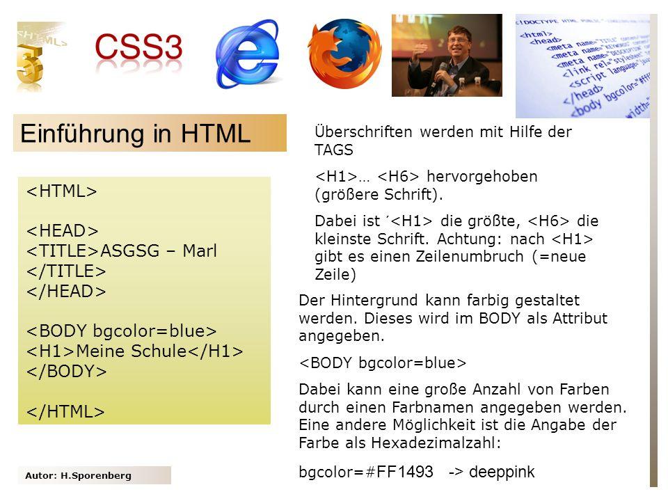 Autor: H.Sporenberg Einführung in HTML ASGSG – Marl Meine Schule Überschriften werden mit Hilfe der TAGS … hervorgehoben (größere Schrift). Dabei ist