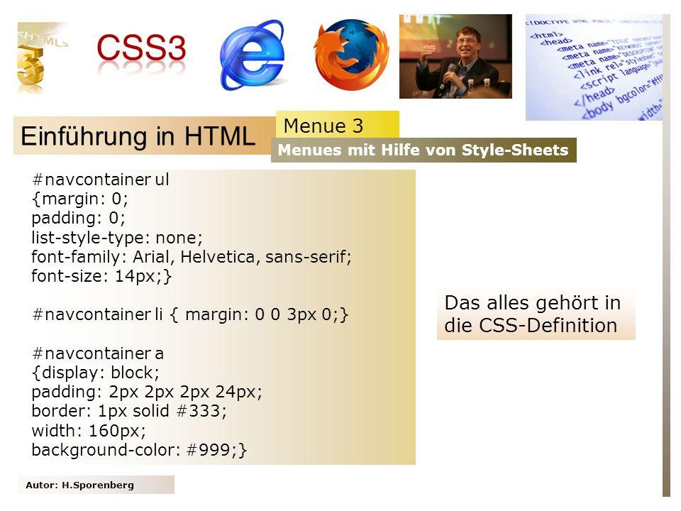 Autor: H.Sporenberg Einführung in HTML Menue 3 Menues mit Hilfe von Style-Sheets #navcontainer ul {margin: 0; padding: 0; list-style-type: none; font-