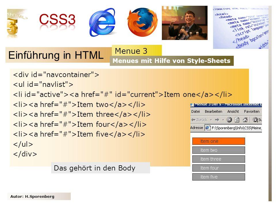 Autor: H.Sporenberg Einführung in HTML Menue 3 Menues mit Hilfe von Style-Sheets Item one Item two Item three Item four Item five Das gehört in den Body