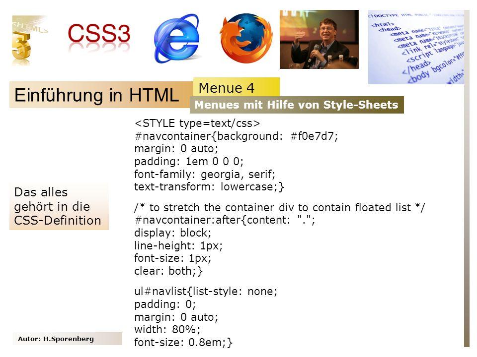 Autor: H.Sporenberg Einführung in HTML Menue 4 Menues mit Hilfe von Style-Sheets #navcontainer{background: #f0e7d7; margin: 0 auto; padding: 1em 0 0 0