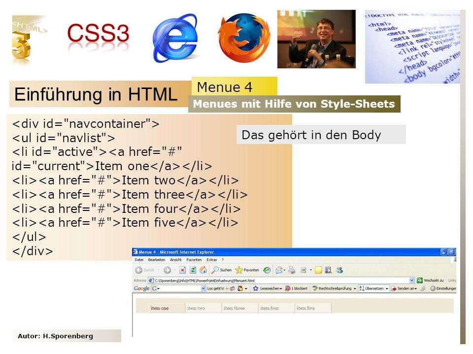 Autor: H.Sporenberg Einführung in HTML Menue 4 Menues mit Hilfe von Style-Sheets Item one Item two Item three Item four Item five Das gehört in den Body