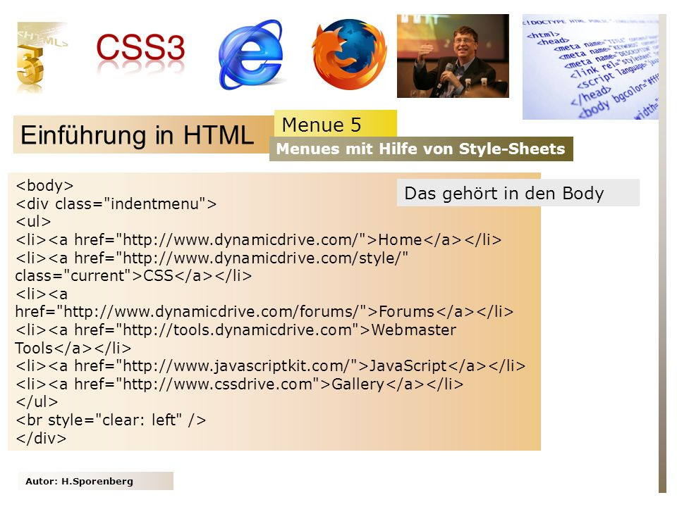 Autor: H.Sporenberg Einführung in HTML Menue 5 Menues mit Hilfe von Style-Sheets Home CSS Forums Webmaster Tools JavaScript Gallery Das gehört in den Body