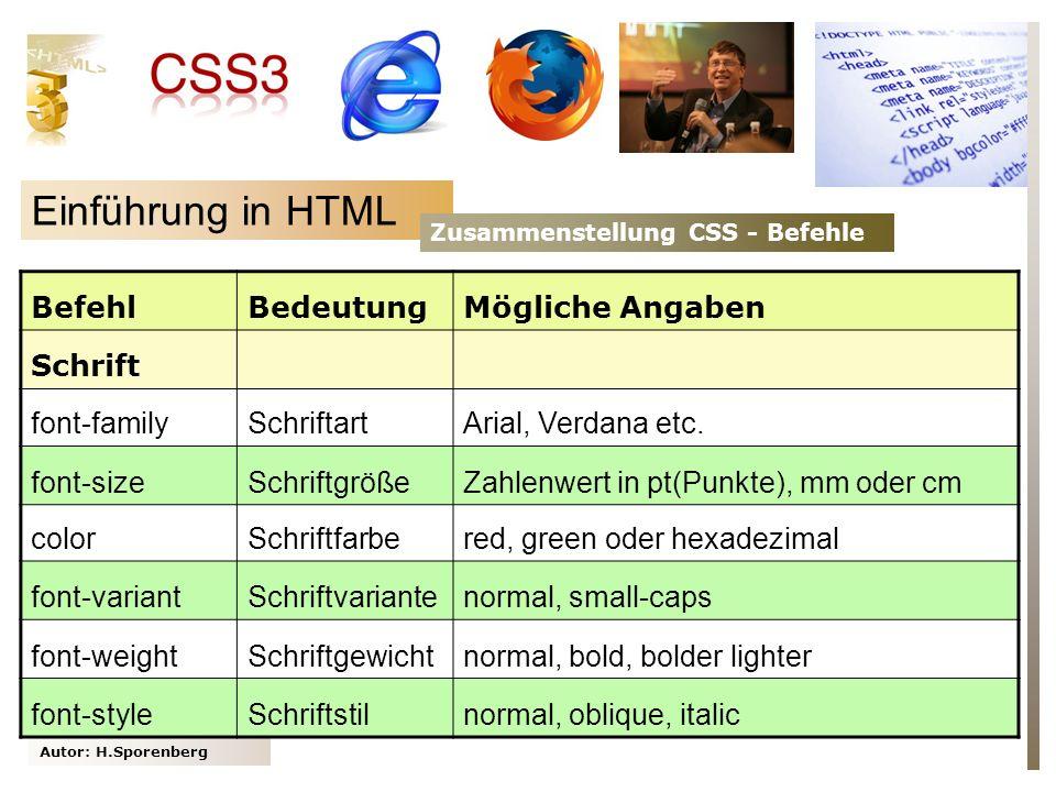 Autor: H.Sporenberg Einführung in HTML Zusammenstellung CSS - Befehle BefehlBedeutungMögliche Angaben Schrift font-familySchriftartArial, Verdana etc.