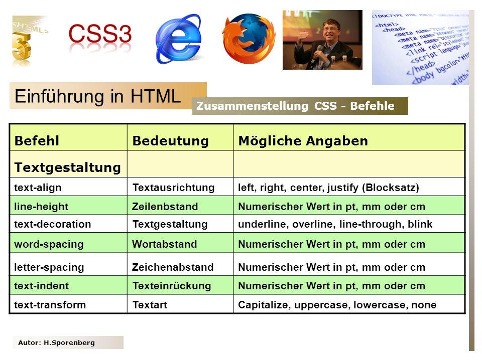 Autor: H.Sporenberg Einführung in HTML Zusammenstellung CSS - Befehle BefehlBedeutungMögliche Angaben Textgestaltung text-alignTextausrichtungleft, ri