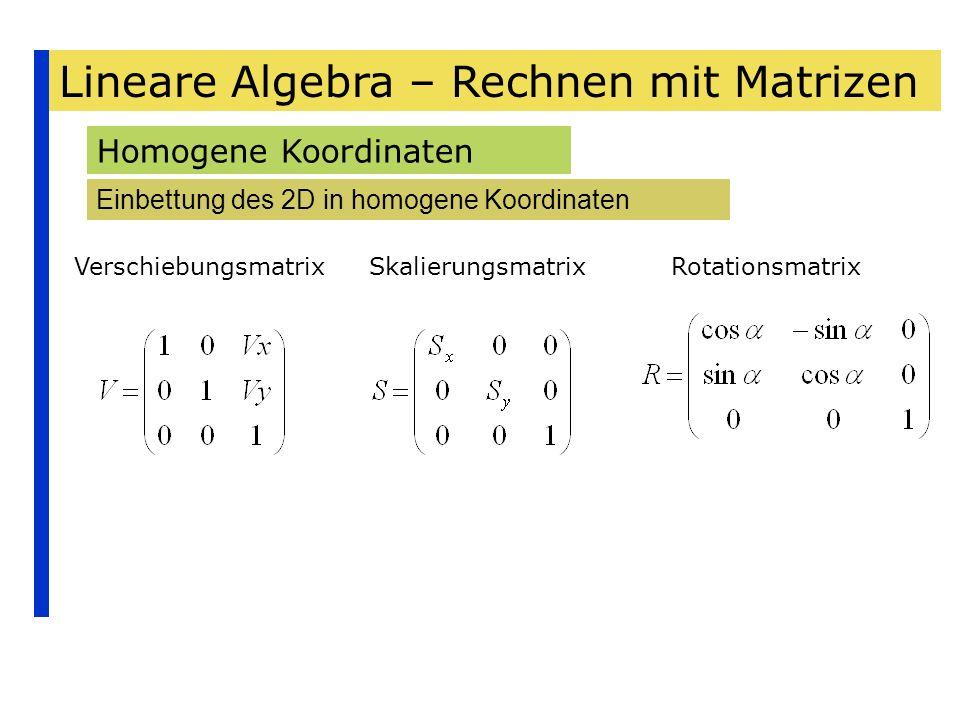 Lineare Algebra – Rechnen mit Matrizen Homogene Koordinaten Einbettung des 2D in homogene Koordinaten VerschiebungsmatrixSkalierungsmatrixRotationsmat