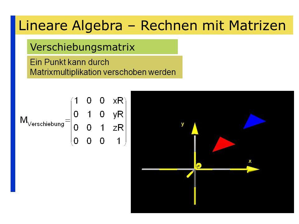 Lineare Algebra – Rechnen mit Matrizen Verschiebungsmatrix Ein Punkt kann durch Matrixmultiplikation verschoben werden