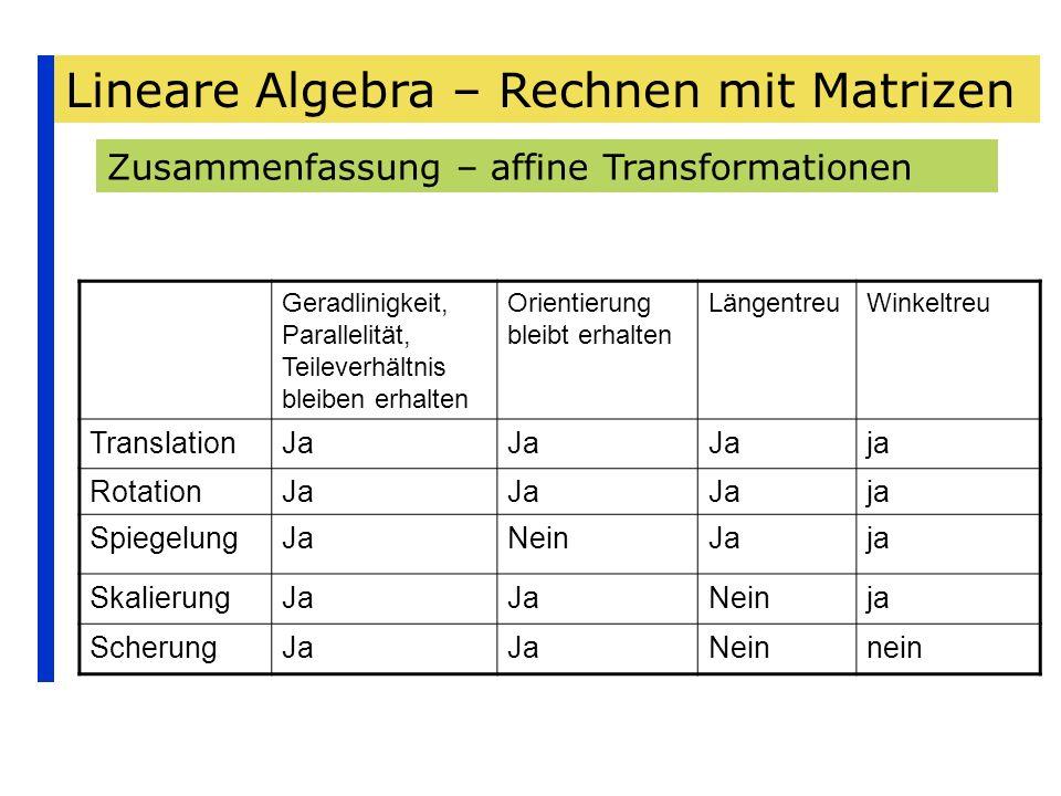 Lineare Algebra – Rechnen mit Matrizen Zusammenfassung – affine Transformationen Geradlinigkeit, Parallelität, Teileverhältnis bleiben erhalten Orient