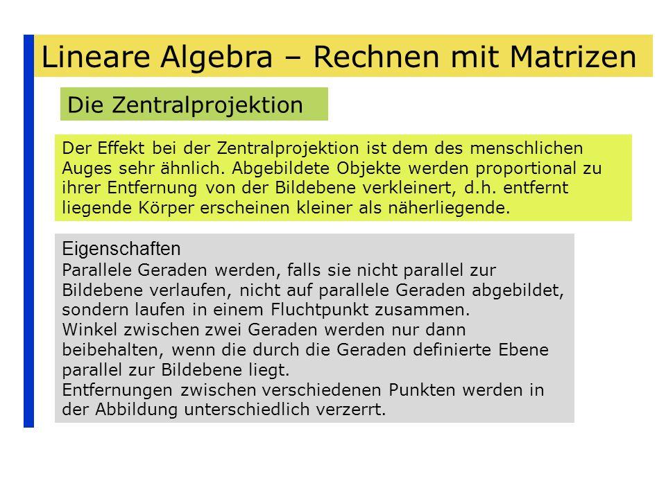 Lineare Algebra – Rechnen mit Matrizen Die Zentralprojektion Der Effekt bei der Zentralprojektion ist dem des menschlichen Auges sehr ähnlich. Abgebil