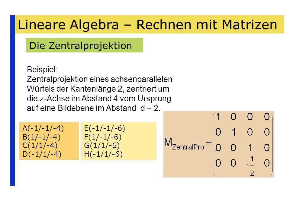Lineare Algebra – Rechnen mit Matrizen Die Zentralprojektion Beispiel: Zentralprojektion eines achsenparallelen Würfels der Kantenlänge 2, zentriert u