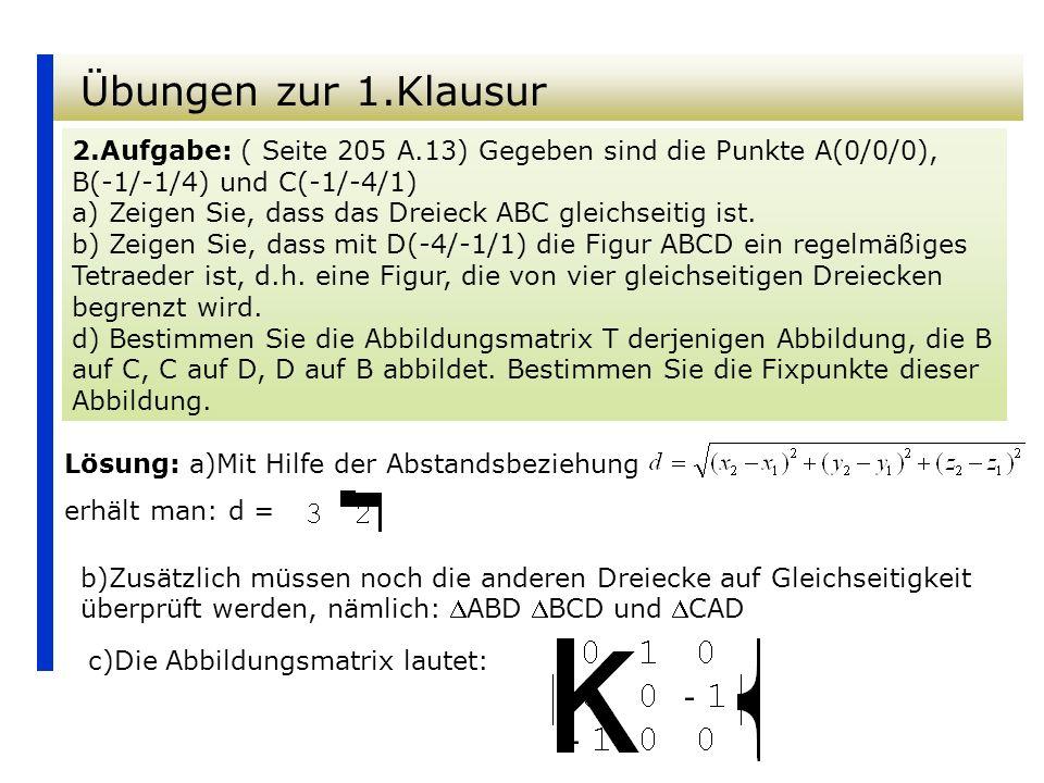 Übungen zur 1.Klausur 2.Aufgabe: ( Seite 205 A.13) Gegeben sind die Punkte A(0/0/0), B(-1/-1/4) und C(-1/-4/1) a) Zeigen Sie, dass das Dreieck ABC gle