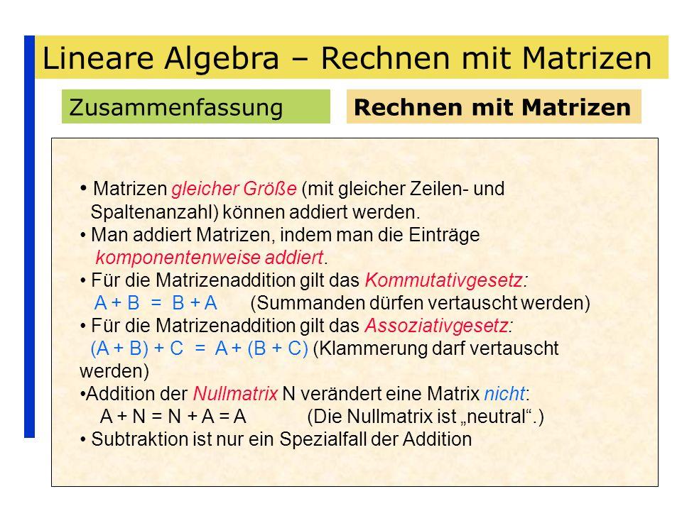 Lineare Algebra – Rechnen mit Matrizen ZusammenfassungRechnen mit Matrizen Matrizen gleicher Größe (mit gleicher Zeilen- und Spaltenanzahl) können add