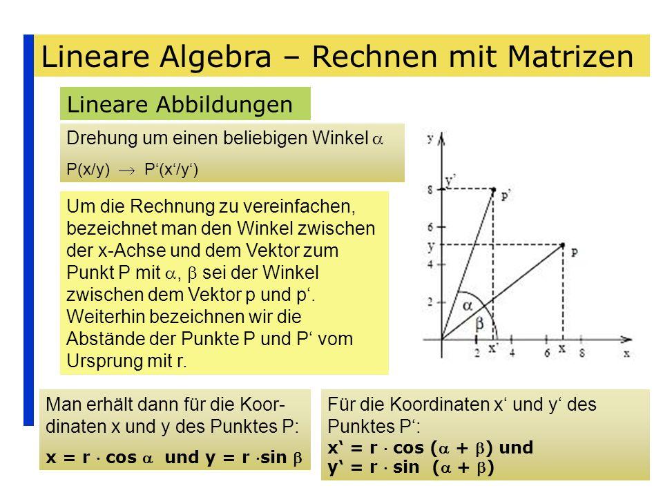 Lineare Algebra – Rechnen mit Matrizen Lineare Abbildungen Drehung um einen beliebigen Winkel P(x/y) Um die Rechnung zu vereinfachen, bezeichnet man d