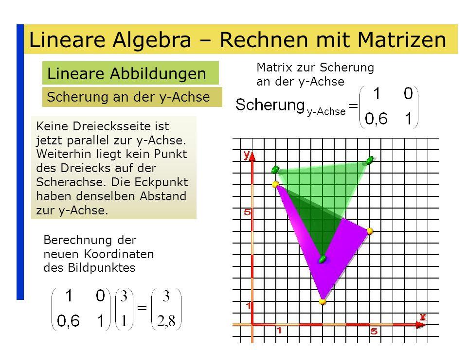 Lineare Algebra – Rechnen mit Matrizen Lineare Abbildungen Scherung an der y-Achse Matrix zur Scherung an der y-Achse Keine Dreiecksseite ist jetzt pa