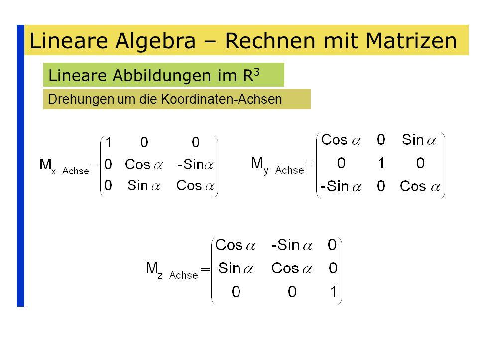 Lineare Algebra – Rechnen mit Matrizen Lineare Abbildungen im R 3 Drehungen um die Koordinaten-Achsen