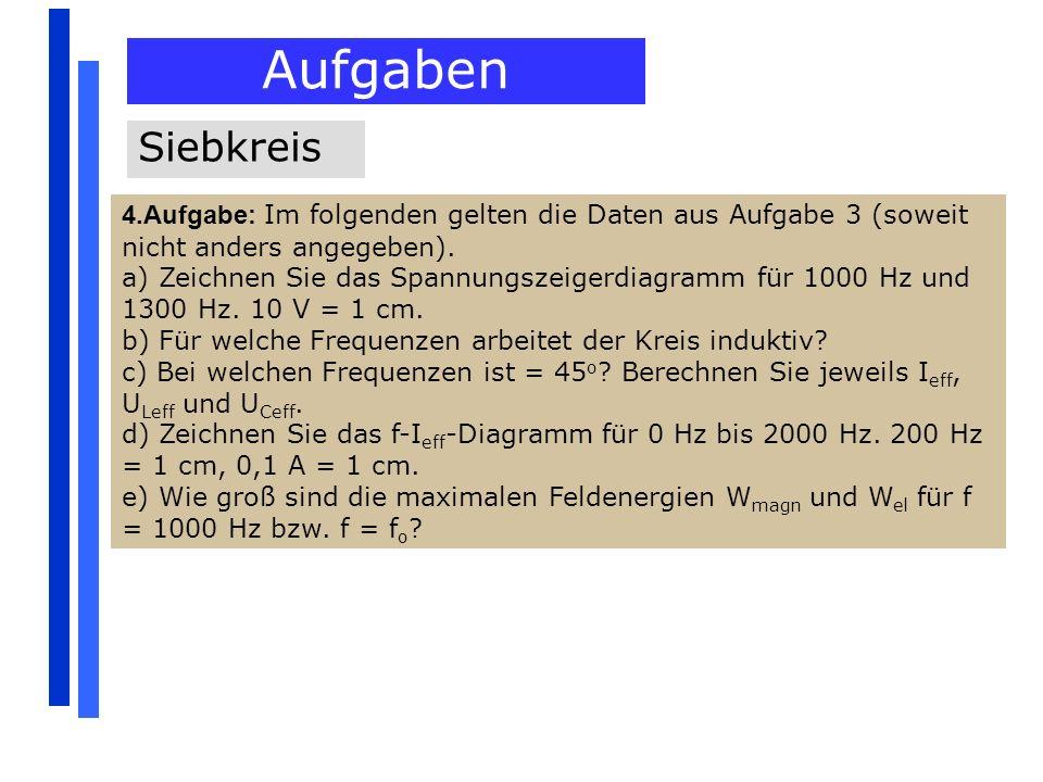 Aufgaben Siebkreis 4.Aufgabe: Im folgenden gelten die Daten aus Aufgabe 3 (soweit nicht anders angegeben). a) Zeichnen Sie das Spannungszeigerdiagramm