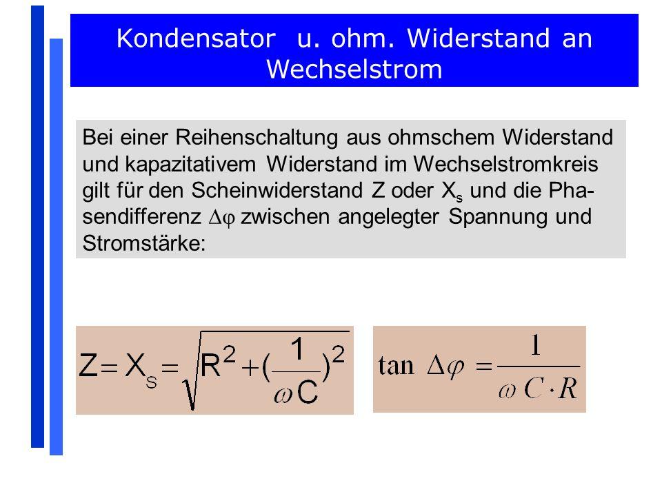Bei einer Reihenschaltung aus ohmschem Widerstand und kapazitativem Widerstand im Wechselstromkreis gilt für den Scheinwiderstand Z oder X s und die P