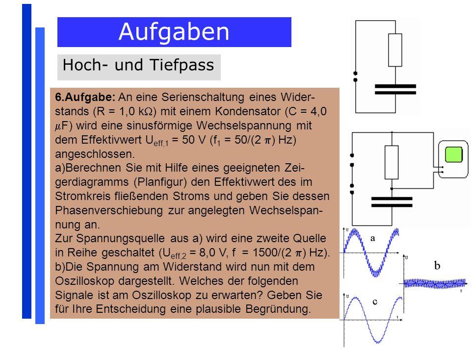 Aufgaben 6.Aufgabe: An eine Serienschaltung eines Wider- stands (R = 1,0 k ) mit einem Kondensator (C = 4,0 F) wird eine sinusförmige Wechselspannung